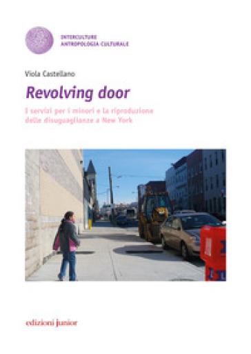 Revolving door. I servizi per i minori e la riproduzione delle disuguaglianze a New York - Viola Castellano |