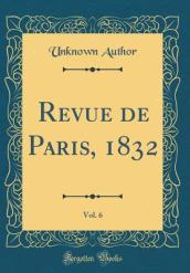 Revue de Paris, 1832, Vol. 6 (Classic Reprint)