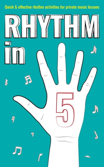 Rhythm in 5: Quick & Effective Rhythm Activities for Private Music Lessons