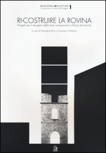 Ri-costruire la rovina. Progetti per il recupero della torre campanaria a Morra de Sanctis - F. Bruni   Thecosgala.com