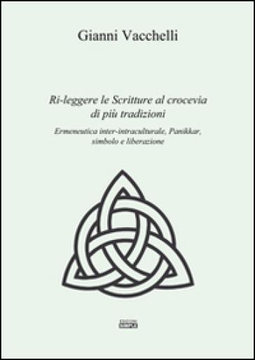 Ri-leggere le scritture al crocevia di più tradizioni. Ermeneutica inter-intraculturale, Pannikar, simbolo e liberazione - Gianni Vacchelli   Kritjur.org