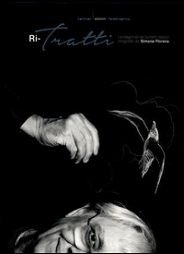 Ri-tratti. I protagonisti del fumetto italiano fotografati da Simone Florena - S. Florena |