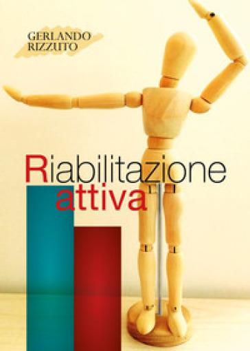 Riabilitazione attiva - Gerlando Rizzuto   Rochesterscifianimecon.com