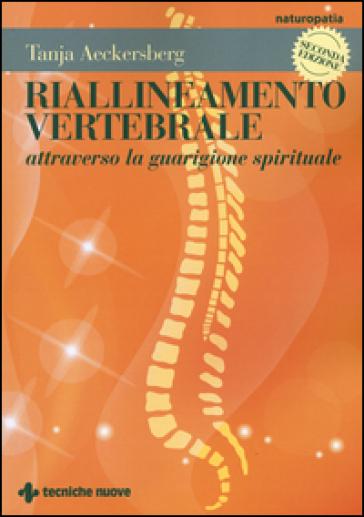 Riallineamento vertebrale attraverso la guarigione spirituale - Tanja Aeckersberg |