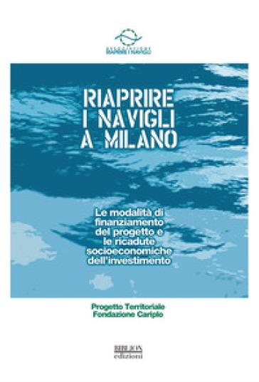 Riaprire i Navigli a Milano. Le modalità di finanziamento del progetto e le ricadute socioeconomiche dell'investimento