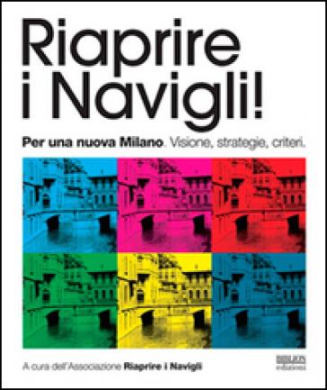Riaprire i navigli! Per una nuova Milano. Visione, strategie, criteri - Associazione riaprire i navigli |