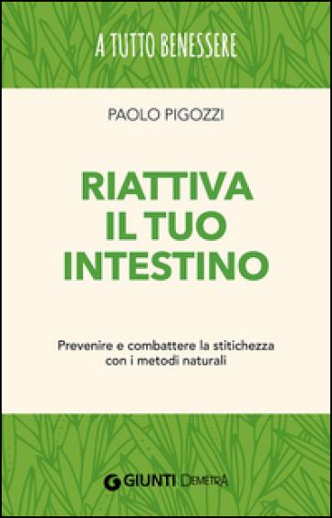 Riattiva il tuo intestino. Prevenire e combattere la stitichezza  con i metodi naturali - Paolo Pigozzi   Ericsfund.org