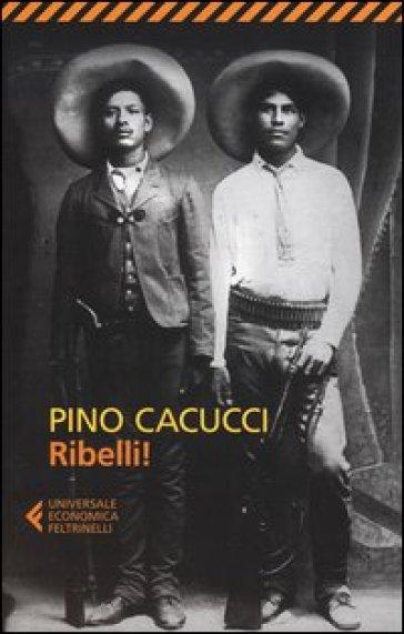 Ribelli! - Pino Cacucci |