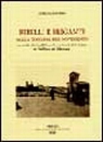 Ribelli e briganti nella Toscana del Novecento. La rivolta dei fratelli Scarselli e la banda dello zoppo in Valdelsa e nel volterrano - Lelio Lagorio |