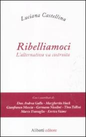 Ribelliamoci. L alternativa va costruita