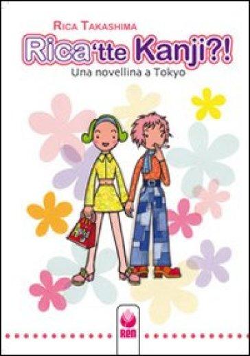 Rica'tte Kanji?! Una novellina a Tokyo - Rica Takashima   Kritjur.org