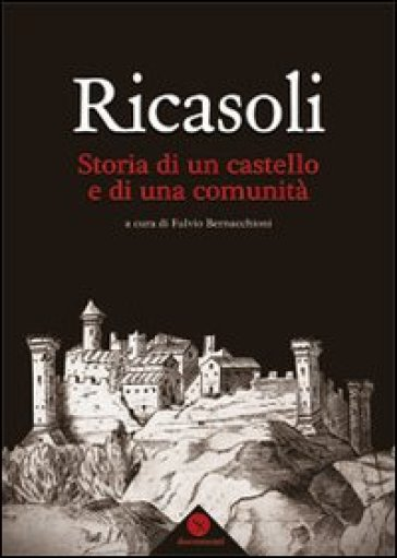 Ricasoli. Storia di un castello e di una comunità