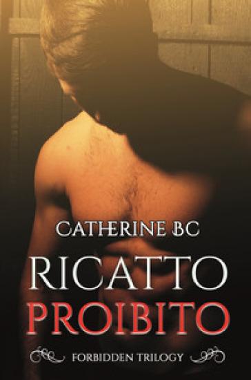 Ricatto proibito - Catherine BC |