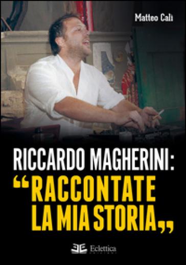 Riccardo Magherini: «Raccontate la mia storia» - Matteo Calì |