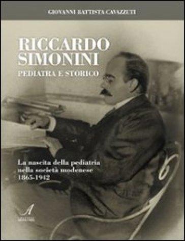 Riccardo Simonini pediatra e storico. La nascita della pediatria nella società modenese 1865-1942 - Giovanni B. Cavazzuti | Rochesterscifianimecon.com