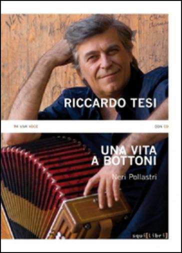Riccardo Tesi. Una vita a bottoni. Con CD Audio - Neri Pollastri |