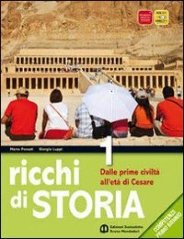 Ricchi di storia. Per le Scuole superiori. Con espansione online. 1: Dalle prime civiltà all'età di Cesare - Marco Fossati |