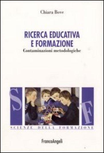 Ricerca educativa e formazione. Contaminazioni metodologiche - Chiara Bove |