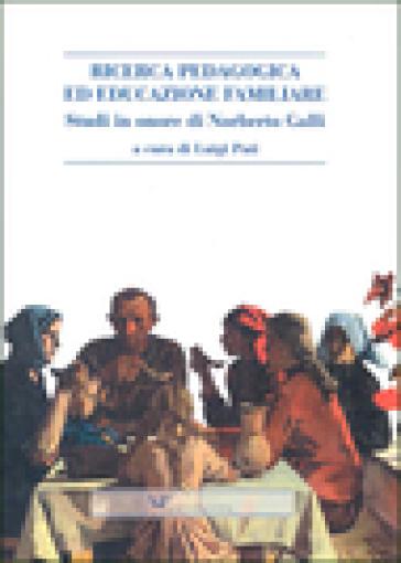 Ricerca pedagogica ed educazione familiare. Studi in onore di Norberto Galli - Luigi Pati | Rochesterscifianimecon.com