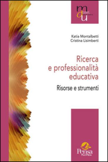 Ricerca e professionalità educativa. Risorse e strumenti - Katia Montalbetti |