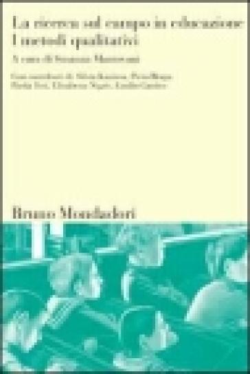 Ricerca sul campo in educazione (La). Vol. 1: I metodi qualitativi - S. Mantovani |