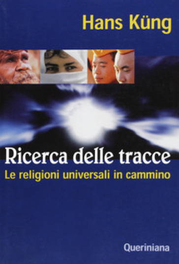 Ricerca delle tracce. Le religioni universali in cammino - Hans Kung | Jonathanterrington.com