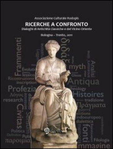 Ricerche a confronto. Dialoghi di antichità classiche e del vicino Oriente - V. Gheller |