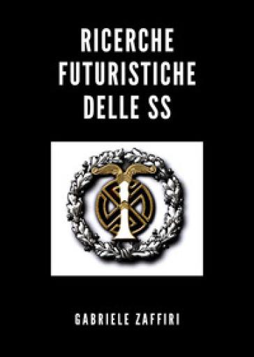 Ricerche futuristiche delle SS - Gabriele Zaffiri  