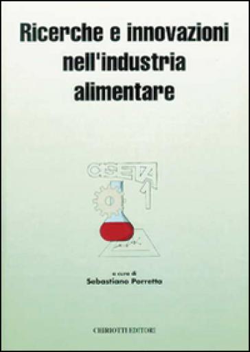 Ricerche e innovazioni nell'industria alimentare. Atti del 1º Congresso italiano di scienza e tecnologia degli alimenti - Sebastiano Porretta |