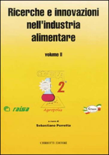 Ricerche e innovazioni nell'industria alimentare. Atti del 2º Congresso italiano di scienza e tecnologia degli alimenti - Sebastiano Porretta | Rochesterscifianimecon.com