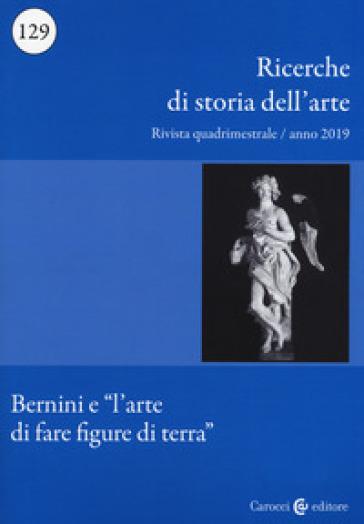 Ricerche di storia dell'arte (2019). 129: Bernini e «l'arte di fare figure di terra»