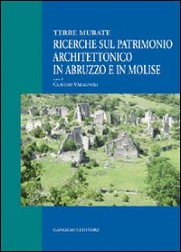 Ricerche sul patrimonio architettonico in Abruzzo e in Molise. Terre murate - Claudio Varagnoli |
