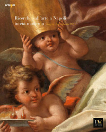 Ricerche sull'arte a Napoli in età moderna. Saggi e documenti 2016