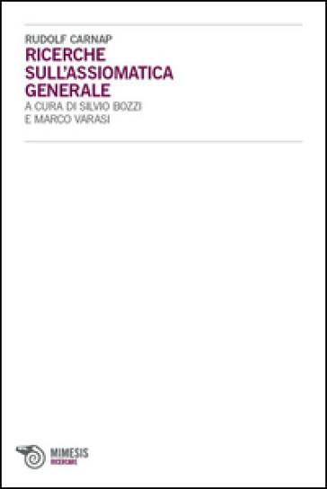 Ricerche sull'assiomatica generale - Rudolf Carnap  