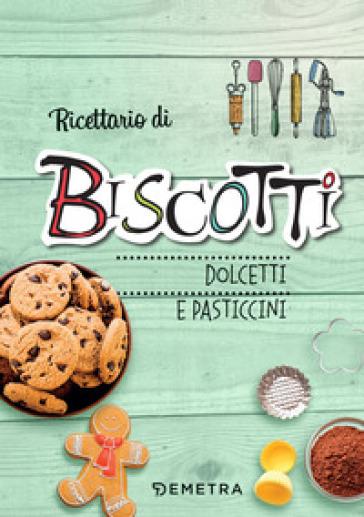 Ricettario di biscotti, dolcetti e pasticcini. Ediz. a spirale