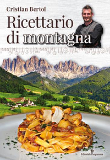 Ricettario di montagna - Cristian Bertol |