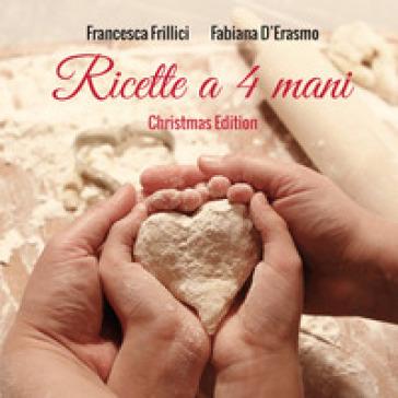 Ricette a 4 mani. Christmas edition - Francesca Frillici | Rochesterscifianimecon.com