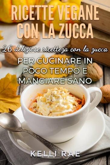 Ricette Vegane con la Zucca: 26 deliziose ricette con la zucca per ...