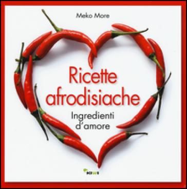 Ricette afrodisiache. Ingredienti d'amore - Meko More   Jonathanterrington.com