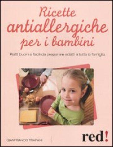 Ricette antiallergiche per i bambini. Piatti buoni e facili da preparare adatti a tutta la famiglia - Gianfranco Trapani pdf epub