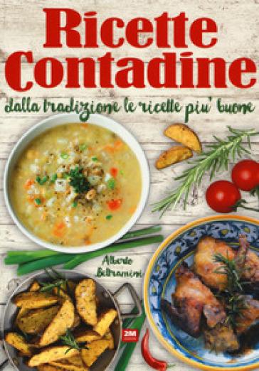 Ricette contadine. Dalla tradizione le ricette più buone - Alberto Beltramini | Thecosgala.com