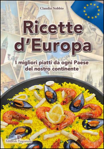 Ricette d'Europa. I migliori piatti da ogni paese del nostro continnte - Claudio Nobbio | Thecosgala.com