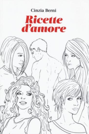 Ricette d'amore - Cinzia Berni |