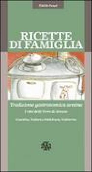 Ricette di famiglia. Tradizione gastronomica aretina, Casentino, Valdarno, Valdichiana, Valtiberina - Nicoletta Nastagi |