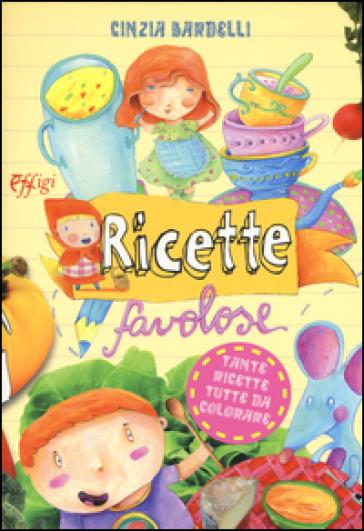 Ricette favolose - Cinzia Bardelli | Rochesterscifianimecon.com