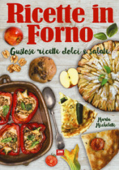 Ricette in forno. Gustose ricette dolci e salate