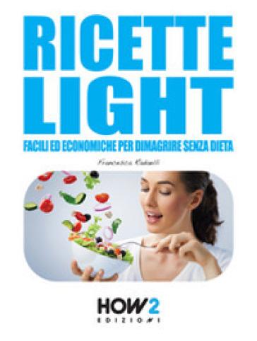 Ricette light facili ed economiche per dimagrire senza dieta - Francesca Radaelli | Thecosgala.com