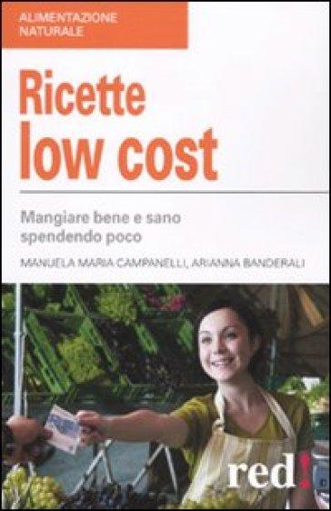 Ricette low cost. Mangiar bene e sano spendendo poco - Adriana Banderali | Rochesterscifianimecon.com