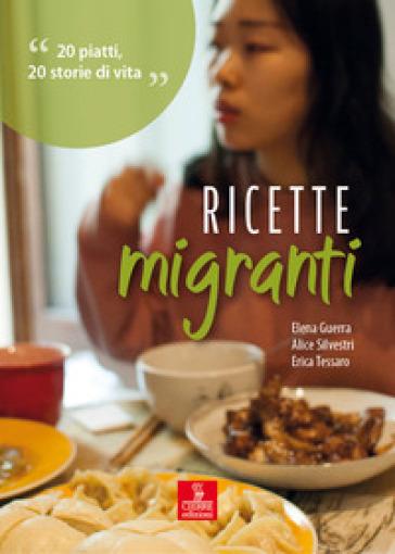 Ricette migranti. 20 piatti, 20 storie di vita - Elena Guerra | Thecosgala.com
