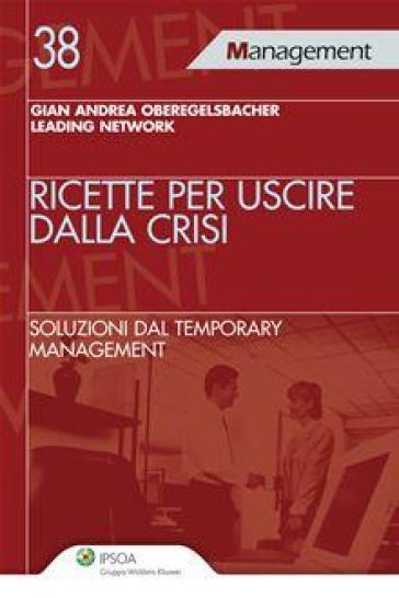 Ricette per uscire dalla crisi - Gian Andrea Oberegelsbacher |